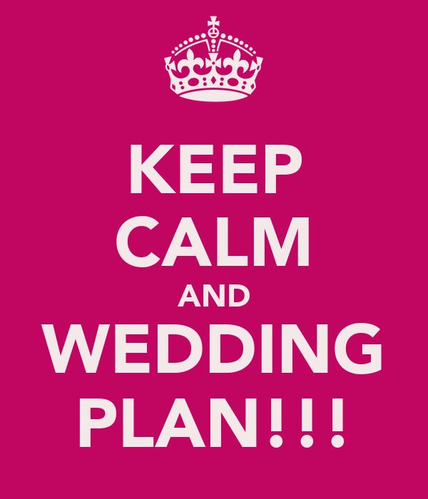 KEEP CALM AND WEDDING PLAN!!!