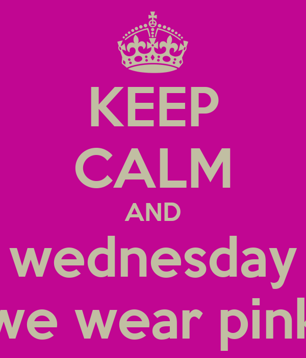 KEEP CALM AND wednesday we wear pink