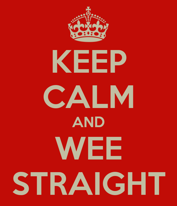 KEEP CALM AND WEE STRAIGHT