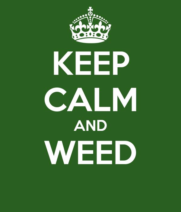 KEEP CALM AND WEED