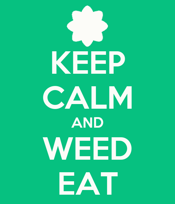 KEEP CALM AND WEED EAT