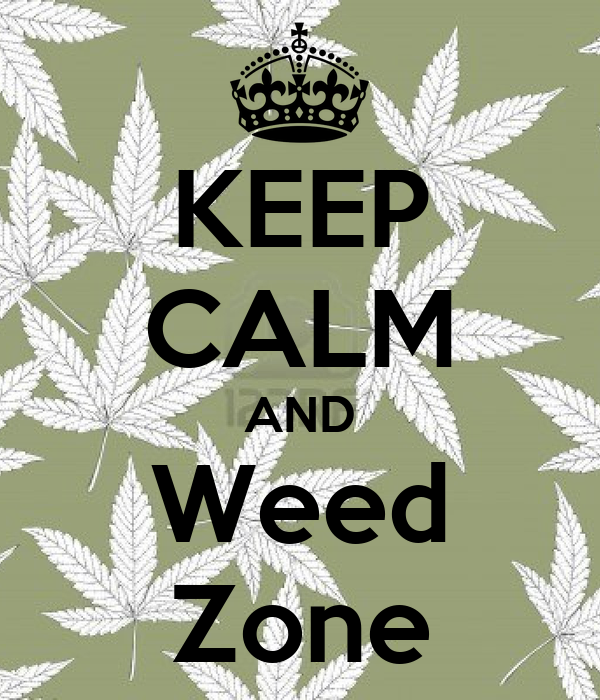 KEEP CALM AND Weed Zone