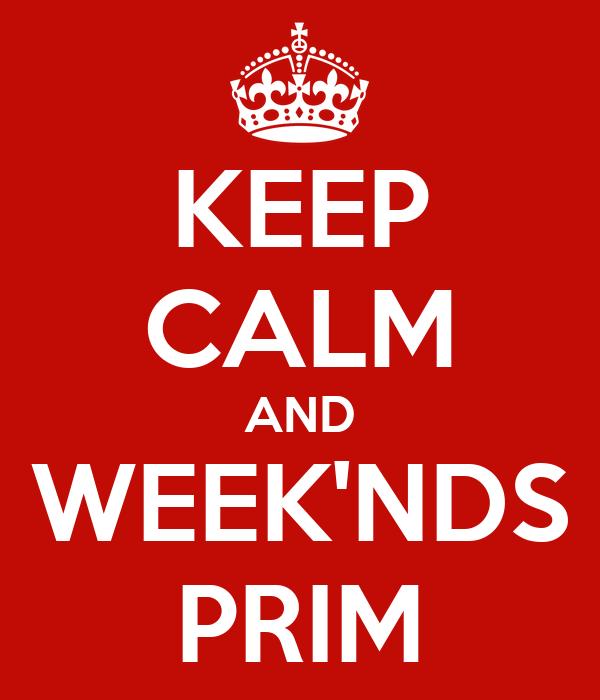 KEEP CALM AND WEEK'NDS PRIM