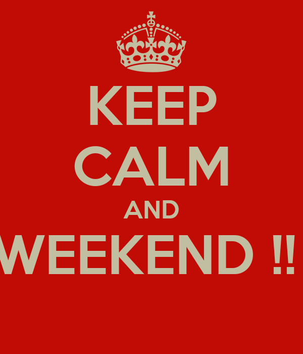 KEEP CALM AND WEEKEND !!