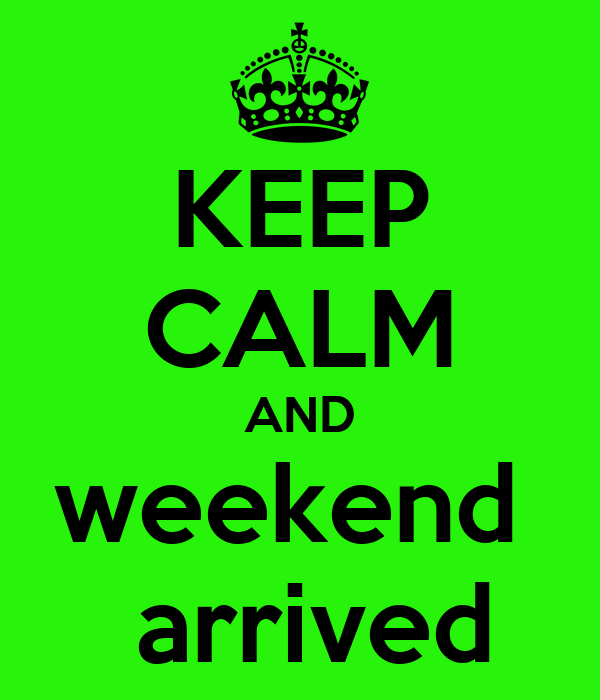 KEEP CALM AND weekend   arrived