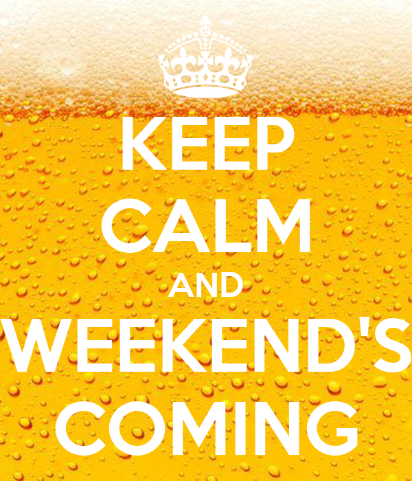 Keep calm and weekend 39 s coming poster s keep calm o matic for New kid movies coming out this weekend