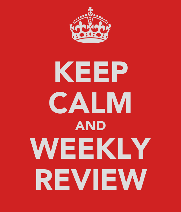 KEEP CALM AND WEEKLY REVIEW