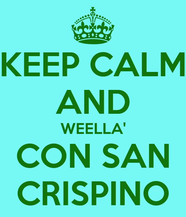KEEP CALM AND WEELLA' CON SAN CRISPINO