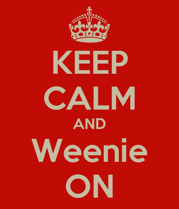 KEEP CALM AND Weenie ON