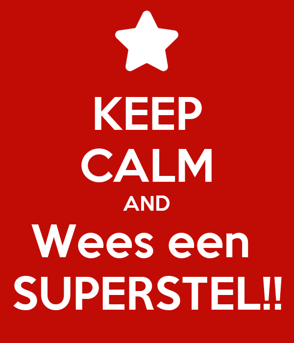 KEEP CALM AND Wees een  SUPERSTEL!!