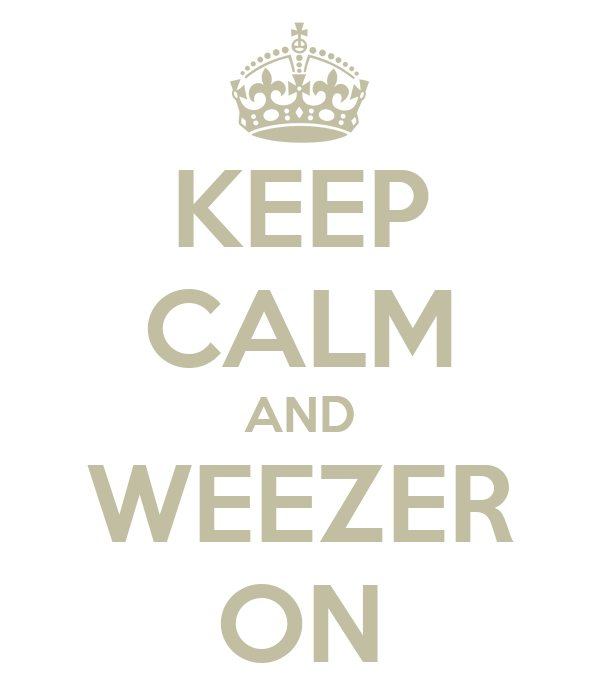 KEEP CALM AND WEEZER ON