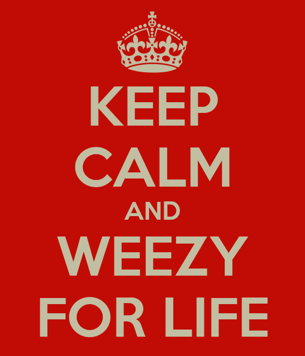 KEEP CALM AND WEEZY FOR LIFE
