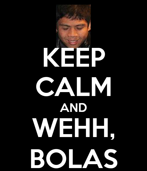 KEEP CALM AND WEHH, BOLAS