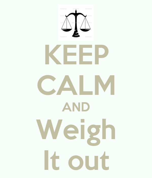 KEEP CALM AND Weigh It out