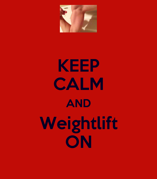 KEEP CALM AND Weightlift ON