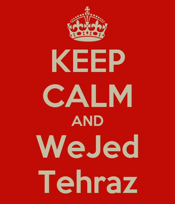 KEEP CALM AND WeJed Tehraz