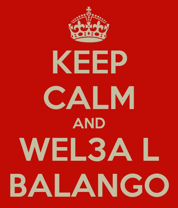 KEEP CALM AND WEL3A L BALANGO