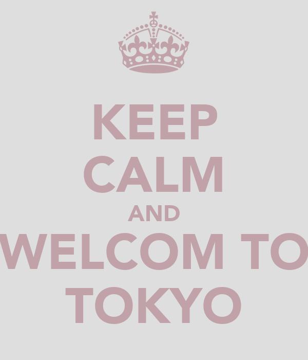 KEEP CALM AND WELCOM TO TOKYO