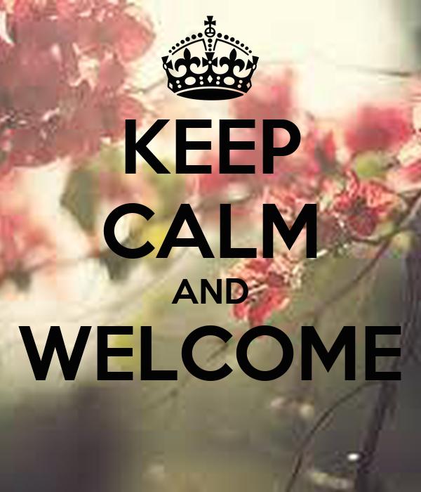 KEEP CALM AND WELCOME