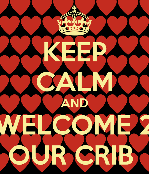 KEEP CALM AND WELCOME 2 OUR CRIB