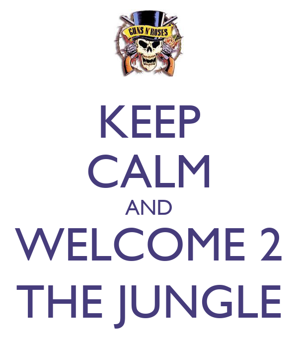 KEEP CALM AND WELCOME 2 THE JUNGLE