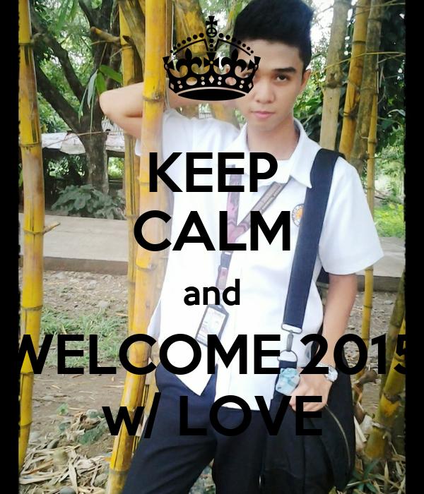 KEEP CALM and WELCOME 2015 w/ LOVE