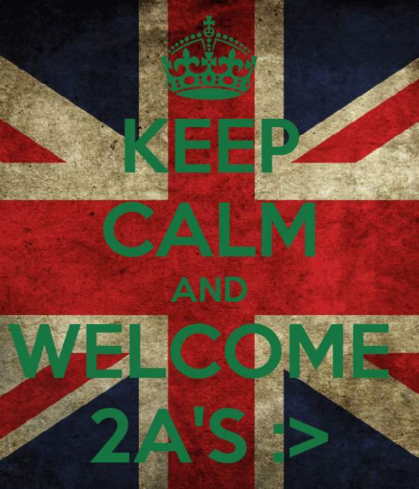 KEEP CALM AND WELCOME  2A'S :>