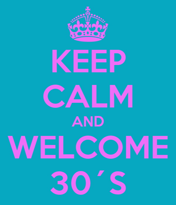 KEEP CALM AND WELCOME 30´S