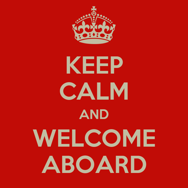 KEEP CALM AND WELCOME ABOARD