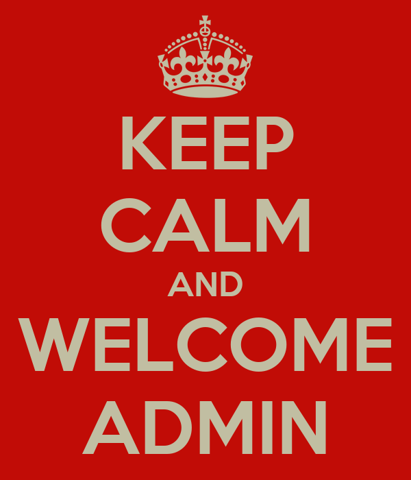 KEEP CALM AND WELCOME ADMIN