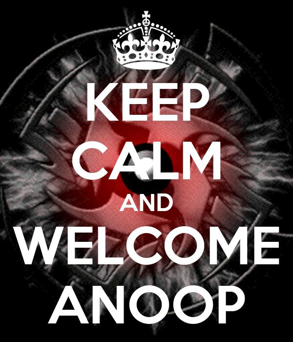 KEEP CALM AND WELCOME ANOOP