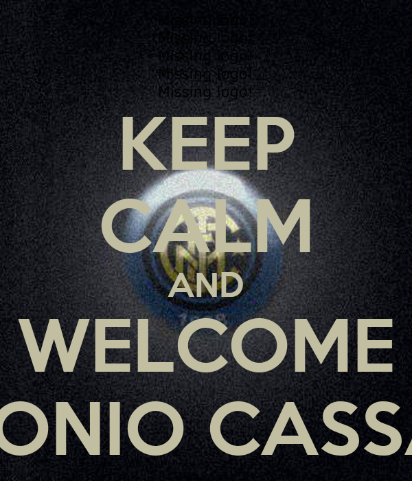 KEEP CALM AND WELCOME ANTONIO CASSANO