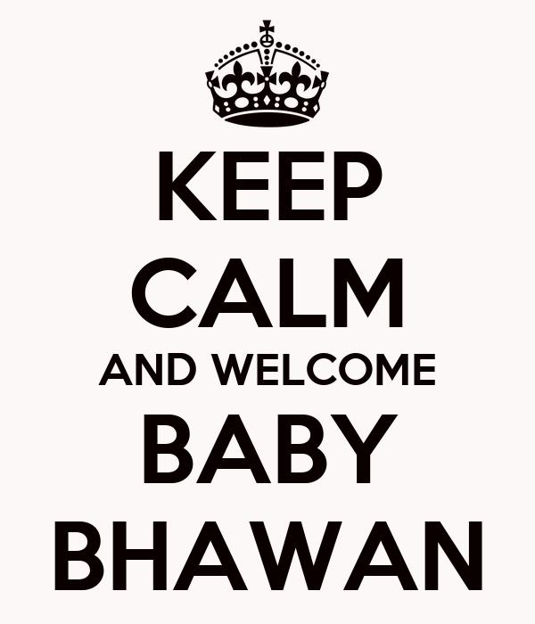 KEEP CALM AND WELCOME BABY BHAWAN