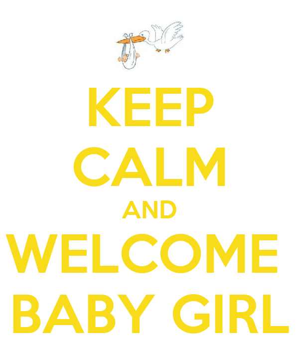 KEEP CALM AND WELCOME  BABY GIRL