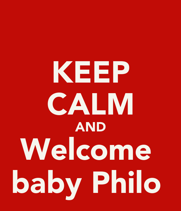 KEEP CALM AND Welcome  baby Philo