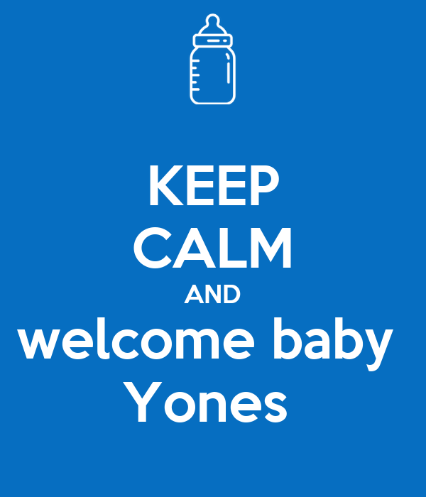 KEEP CALM AND welcome baby  Yones