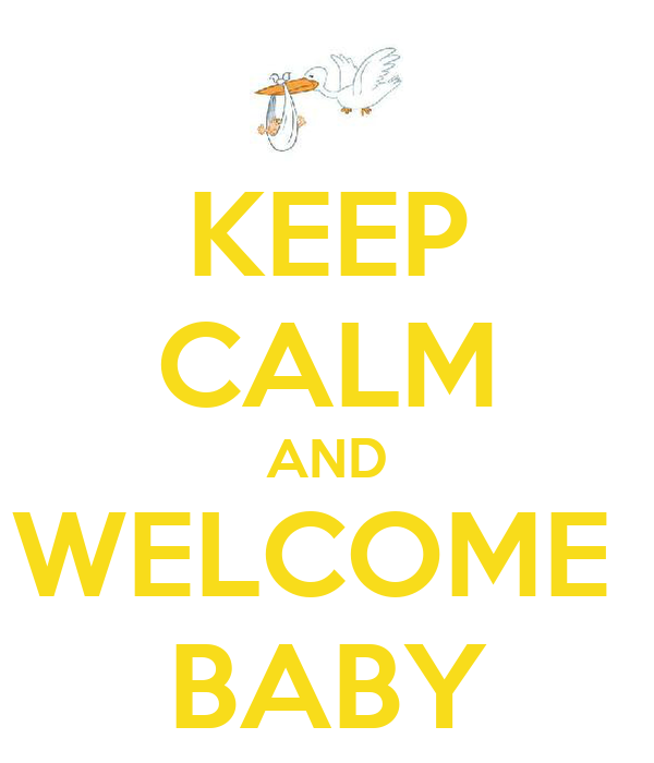 KEEP CALM AND WELCOME  BABY