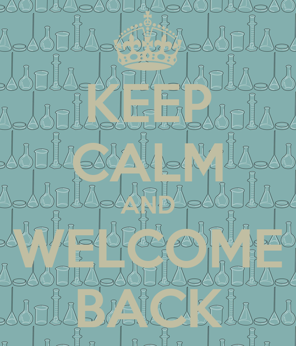 KEEP CALM AND WELCOME BACK
