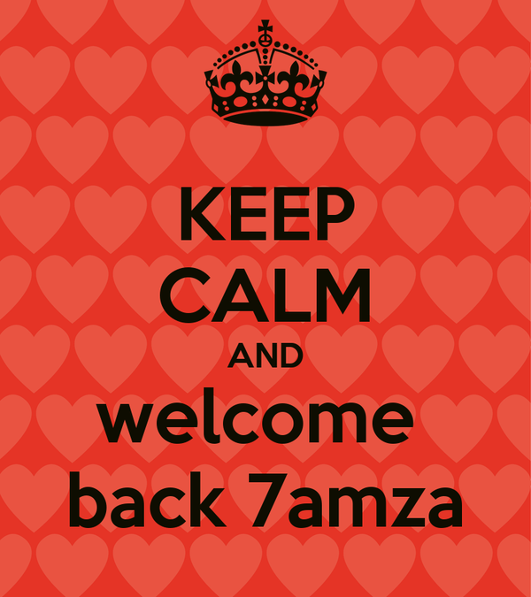 KEEP CALM AND welcome  back 7amza
