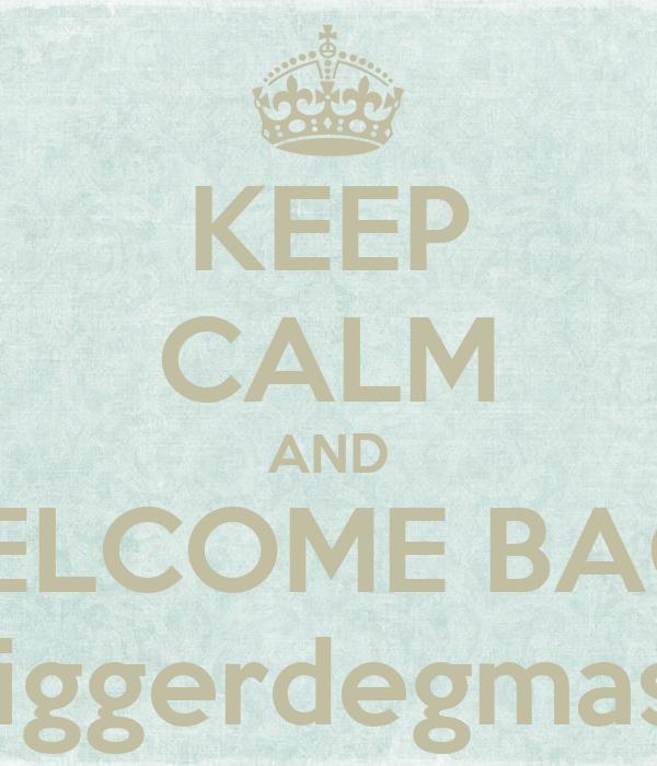 KEEP CALM AND WELCOME BACK #diggerdegmasse
