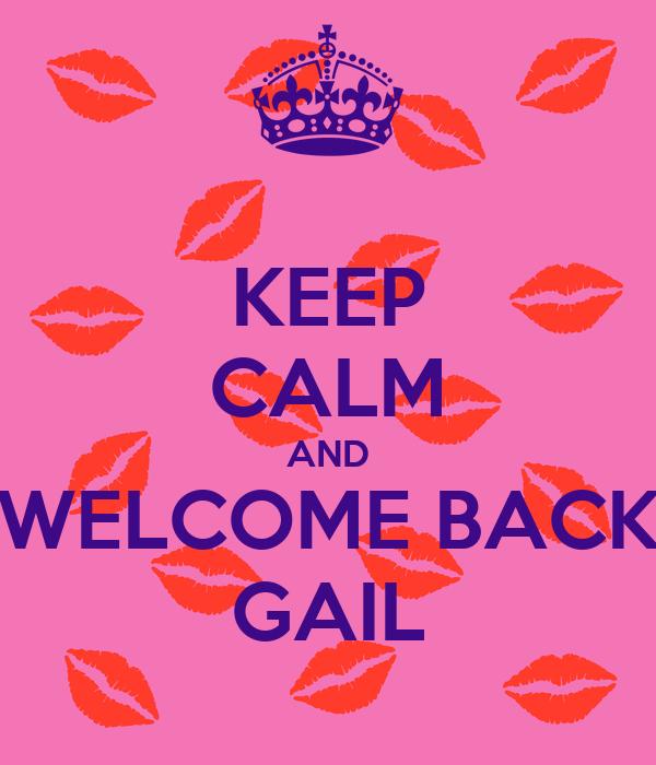 KEEP CALM AND WELCOME BACK GAIL