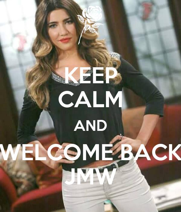 KEEP CALM AND WELCOME BACK JMW