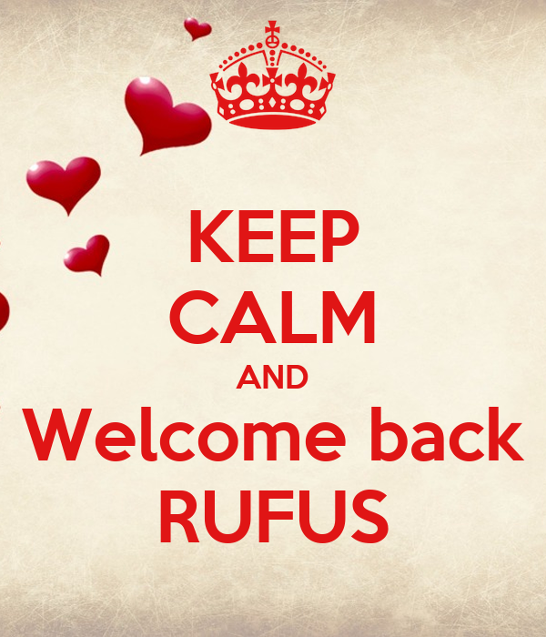KEEP CALM AND Welcome back RUFUS