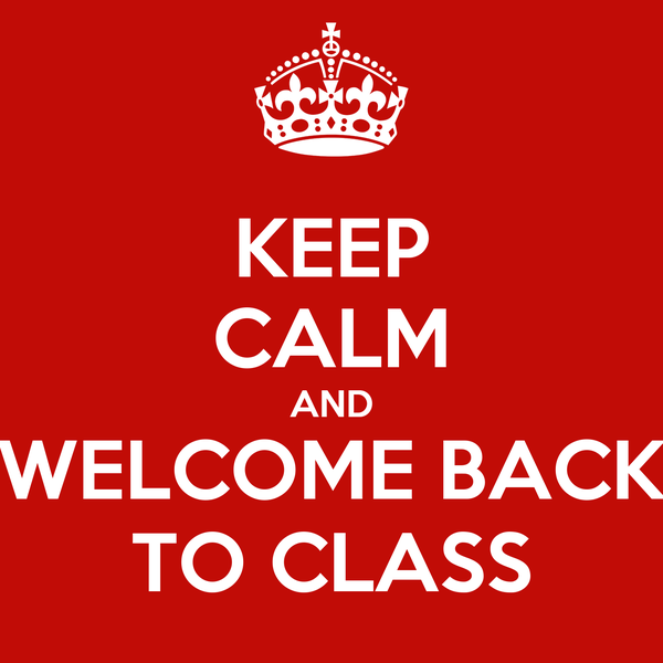 KEEP CALM AND WELCOME BACK TO CLASS