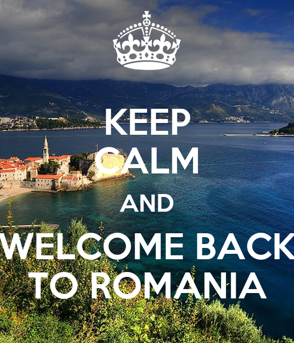 KEEP CALM AND WELCOME BACK TO ROMANIA