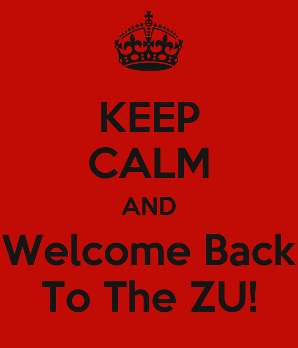 KEEP CALM AND Welcome Back To The ZU!
