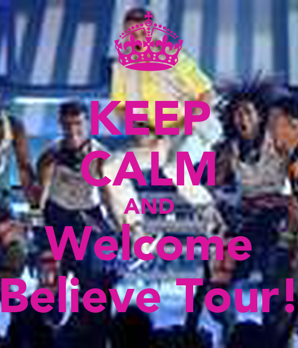 KEEP CALM AND Welcome Believe Tour!