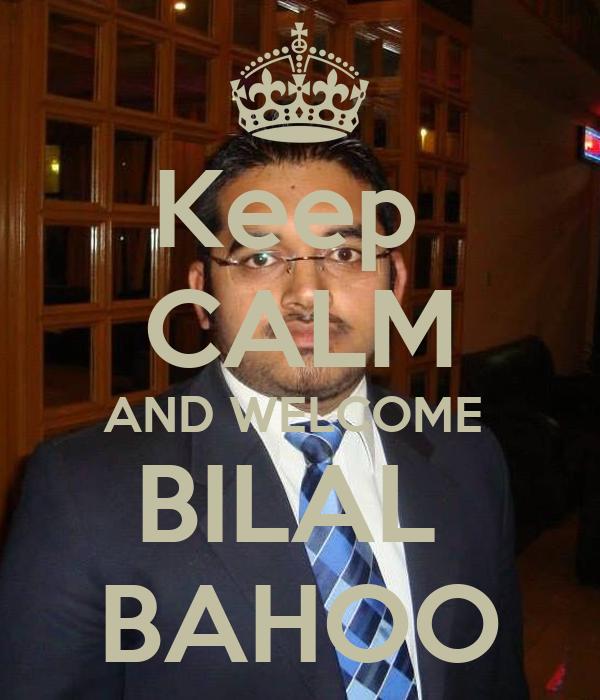 Keep  CALM AND WELCOME  BILAL  BAHOO
