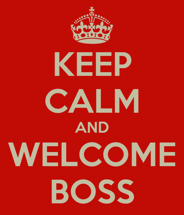 KEEP CALM AND WELCOME BOSS
