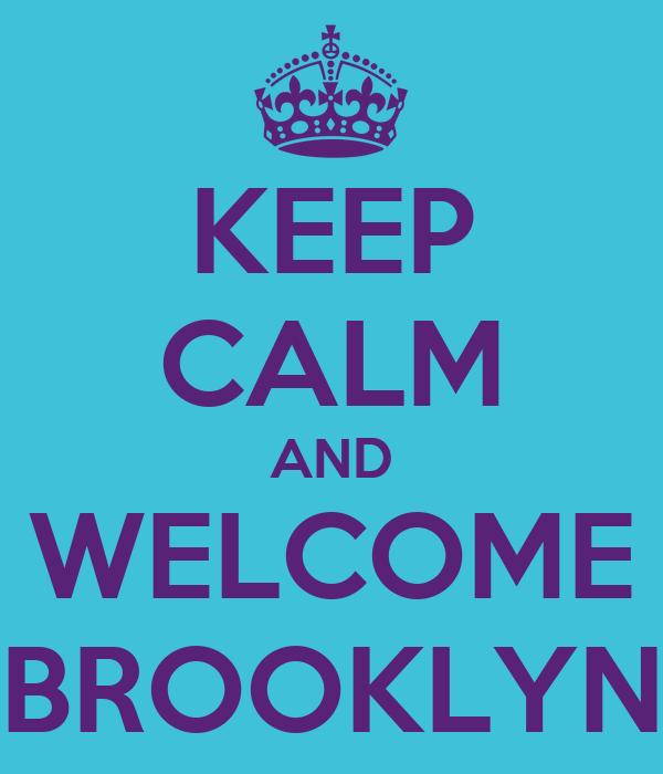 KEEP CALM AND WELCOME BROOKLYN